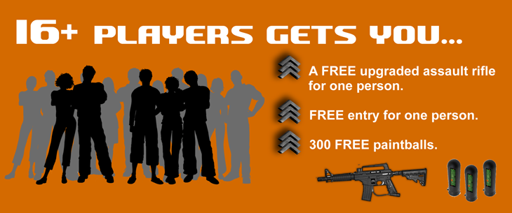 16 plus players gets you - A FREE upgraded assault rifle. FREE entry for one player and 300 FREE paintballs.